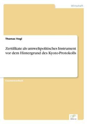 Zertifikate ALS Umweltpolitisches Instrument VOR Dem Hintergrund Des Kyoto-Protokolls (Paperback)