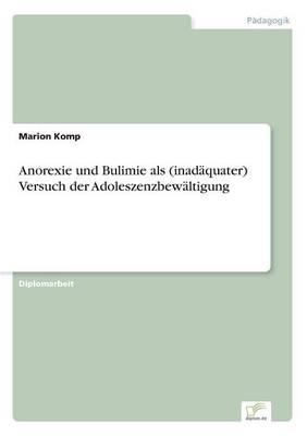 Anorexie Und Bulimie ALS (Inadaquater) Versuch Der Adoleszenzbewaltigung (Paperback)