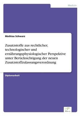 Zusatzstoffe Aus Rechtlicher, Technologischer Und Ernahrungsphysiologischer Perspektive Unter Berucksichtigung Der Neuen Zusatzstoffzulassungsverordnung (Paperback)