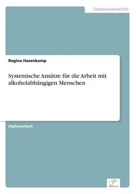 Systemische Ansatze fur die Arbeit mit alkoholabhangigen Menschen (Paperback)