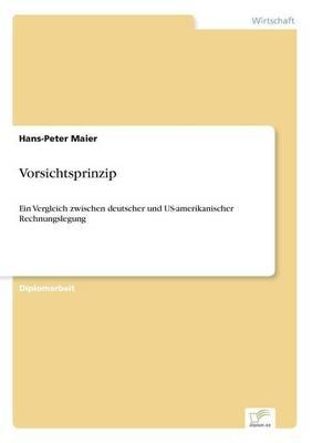 Vorsichtsprinzip: Ein Vergleich zwischen deutscher und US-amerikanischer Rechnungslegung (Paperback)