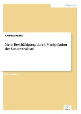 Mehr Beschaftigung Durch Manipulation Der Steuerstruktur? (Paperback)
