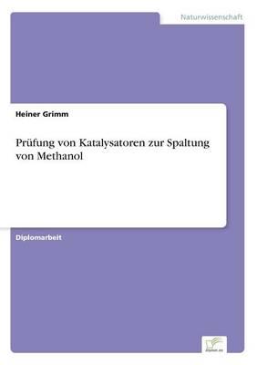 Prufung Von Katalysatoren Zur Spaltung Von Methanol (Paperback)