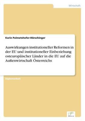 Auswirkungen Institutioneller Reformen in Der Eu Und Institutioneller Einbeziehung Osteuropaischer Lander in Die Eu Auf Die Aussenwirtschaft OEsterreichs (Paperback)
