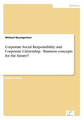 Corporate Social Responsibility and Corporate Citizenship - Business Concepts for the Future!? (Paperback)