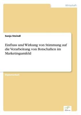 Einfluss Und Wirkung Von Stimmung Auf Die Verarbeitung Von Botschaften Im Marketingumfeld (Paperback)