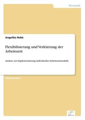 Flexibilisierung Und Verk rzung Der Arbeitszeit (Paperback)
