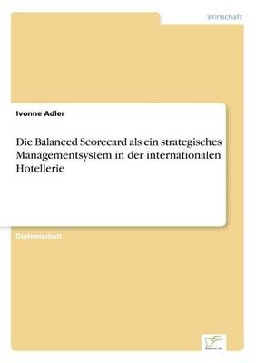 Die Balanced Scorecard ALS Ein Strategisches Managementsystem in Der Internationalen Hotellerie (Paperback)