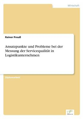 Ansatzpunkte Und Probleme Bei Der Messung Der Servicequalit t in Logistikunternehmen (Paperback)