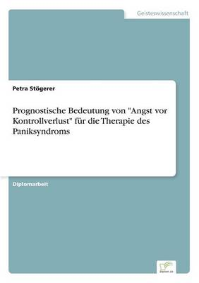 """Prognostische Bedeutung Von """"Angst VOR Kontrollverlust"""" Fur Die Therapie Des Paniksyndroms (Paperback)"""