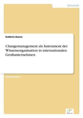 Changemanagement ALS Instrument Der Wissensorganisation in Internationalen Grounternehmen (Paperback)