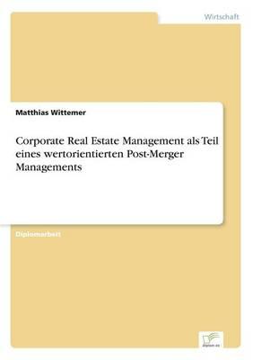 Corporate Real Estate Management ALS Teil Eines Wertorientierten Post-Merger Managements (Paperback)