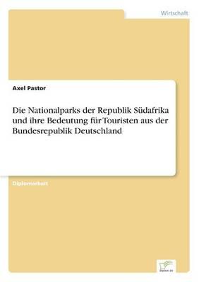 Die Nationalparks Der Republik Sudafrika Und Ihre Bedeutung Fur Touristen Aus Der Bundesrepublik Deutschland (Paperback)