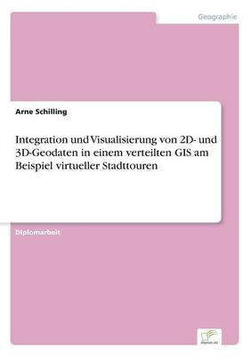 Integration und Visualisierung von 2D- und 3D-Geodaten in einem verteilten GIS am Beispiel virtueller Stadttouren (Paperback)