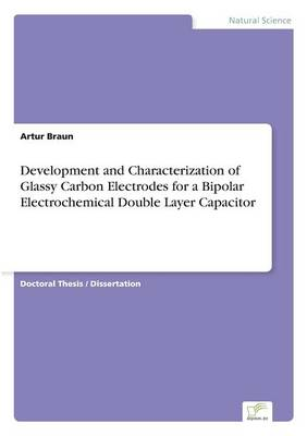 Development and Characterization of Glassy Carbon Electrodes for a Bipolar Electrochemical Doublelayer Capacitor (Paperback)
