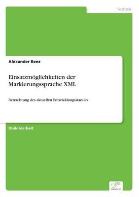 Einsatzmoeglichkeiten der Markierungssprache XML: Betrachtung des aktuellen Entwicklungsstandes (Paperback)