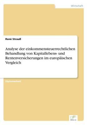 Analyse der einkommensteuerrechtlichen Behandlung von Kapitallebens- und Rentenversicherungen im europaischen Vergleich (Paperback)