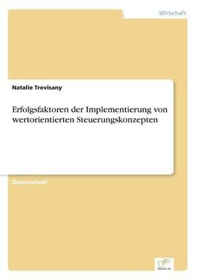 Erfolgsfaktoren Der Implementierung Von Wertorientierten Steuerungskonzepten (Paperback)