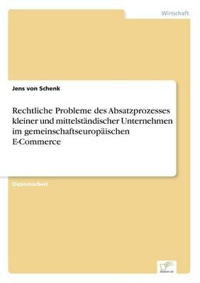 Rechtliche Probleme Des Absatzprozesses Kleiner Und Mittelstandischer Unternehmen Im Gemeinschaftseuropaischen E-Commerce (Paperback)