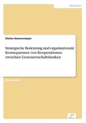Strategische Bedeutung und organisationale Konsequenzen von Kooperationen zwischen Genossenschaftsbanken (Paperback)