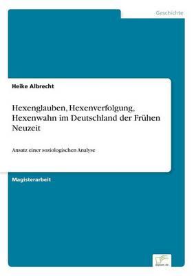 Hexenglauben, Hexenverfolgung, Hexenwahn Im Deutschland Der Fruhen Neuzeit (Paperback)