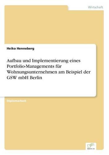 Aufbau Und Implementierung Eines Portfolio-Managements Fur Wohnungsunternehmen Am Beispiel Der Gsw Mbh Berlin (Paperback)