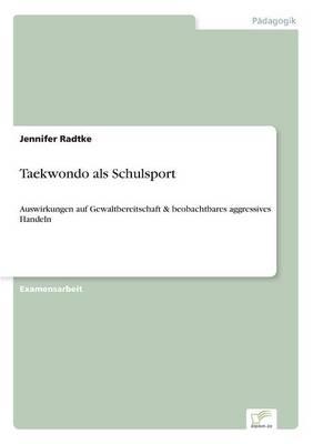 Taekwondo als Schulsport: Auswirkungen auf Gewaltbereitschaft & beobachtbares aggressives Handeln (Paperback)
