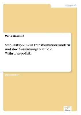 Stabilitatspolitik in Transformationslandern Und Ihre Auswirkungen Auf Die Wahrungspolitik (Paperback)
