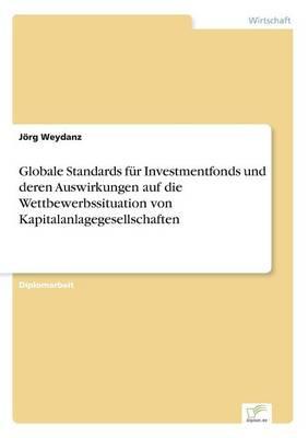Globale Standards Fur Investmentfonds Und Deren Auswirkungen Auf Die Wettbewerbssituation Von Kapitalanlagegesellschaften (Paperback)