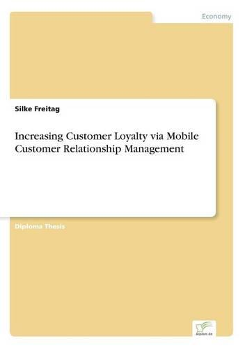 Increasing Customer Loyalty Via Mobile Customer Relationship Management (Paperback)