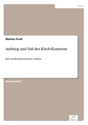 Aufstieg und Fall des Kirch-Konzerns: Eine medienoekonomische Analyse (Paperback)