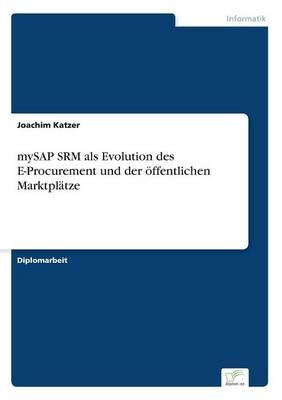 Mysap Srm ALS Evolution Des E-Procurement Und Der Offentlichen Marktplatze (Paperback)