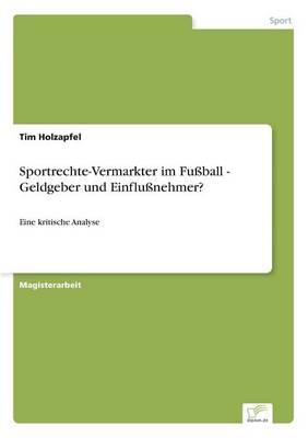 Sportrechte-Vermarkter Im Fuball - Geldgeber Und Einflunehmer? (Paperback)