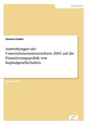 Auswirkungen Der Unternehmenssteuerreform 2001 Auf Die Finanzierungspolitik Von Kapitalgesellschaften (Paperback)