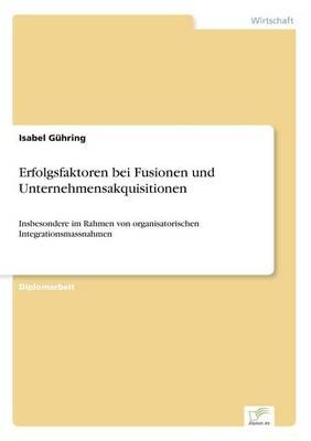 Erfolgsfaktoren Bei Fusionen Und Unternehmensakquisitionen (Paperback)