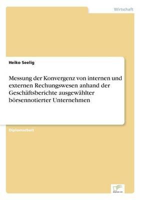 Messung Der Konvergenz Von Internen Und Externen Rechungswesen Anhand Der Geschaftsberichte Ausgewahlter Borsennotierter Unternehmen (Paperback)