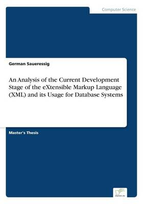 An Analysis of the Current Development Stage of the Extensible Markup Language (XML) and Its Usage for Database Systems (Paperback)