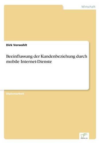 Beeinflussung der Kundenbeziehung durch mobile Internet-Dienste (Paperback)