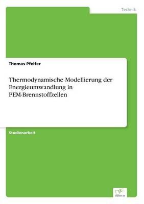Thermodynamische Modellierung Der Energieumwandlung in Pem-Brennstoffzellen (Paperback)