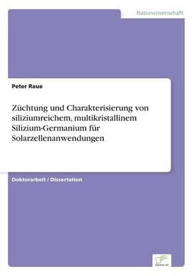 Zuchtung und Charakterisierung von siliziumreichem, multikristallinem Silizium-Germanium fur Solarzellenanwendungen (Paperback)