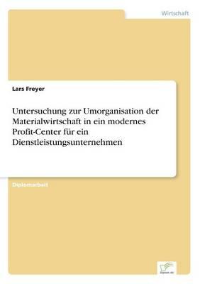Untersuchung Zur Umorganisation Der Materialwirtschaft in Ein Modernes Profit-Center Fur Ein Dienstleistungsunternehmen (Paperback)