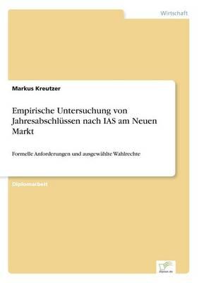 Empirische Untersuchung Von Jahresabschlussen Nach IAS Am Neuen Markt (Paperback)