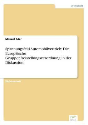 Spannungsfeld Automobilvertrieb: Die Europaische Gruppenfreistellungsverordnung in Der Diskussion (Paperback)