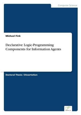 Declarative Logic-Programming Components for Information Agents (Paperback)