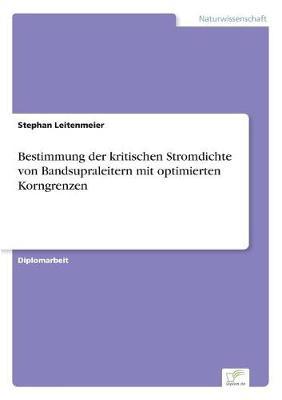 Bestimmung Der Kritischen Stromdichte Von Bandsupraleitern Mit Optimierten Korngrenzen (Paperback)