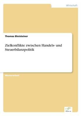 Zielkonflikte zwischen Handels- und Steuerbilanzpolitik (Paperback)