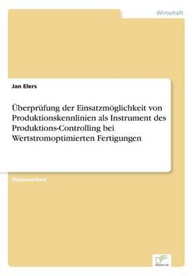 UEberprufung Der Einsatzmoeglichkeit Von Produktionskennlinien ALS Instrument Des Produktions-Controlling Bei Wertstromoptimierten Fertigungen (Paperback)