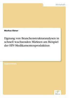 Eignung Von Branchenstrukturanalysen in Schnell Wachsenden Markten Am Beispiel Der HIV-Medikamentenproduktion (Paperback)