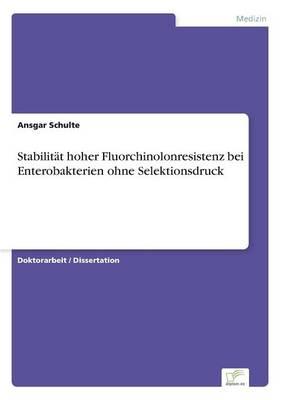 Stabilit t Hoher Fluorchinolonresistenz Bei Enterobakterien Ohne Selektionsdruck (Paperback)