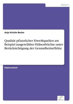 Qualitat Pflanzlicher Eiweiquellen Am Beispiel Ausgewahlter Hulsenfruchte Unter Berucksichtigung Der Gesundheitseffekte (Paperback)